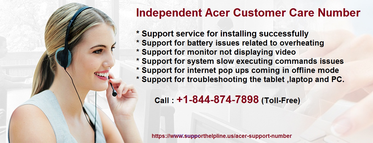 acer customer service number  +1-844-874-7898 Toll-Free Ottawa, Ontario, Canada Classifieds