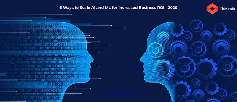 6 Ways to Scale AI and ML for Increased Business ROI – 2020  ottawa